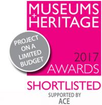 Museums and Heritage 2017 awards shortlisted supported by ACE - project on a limited budget
